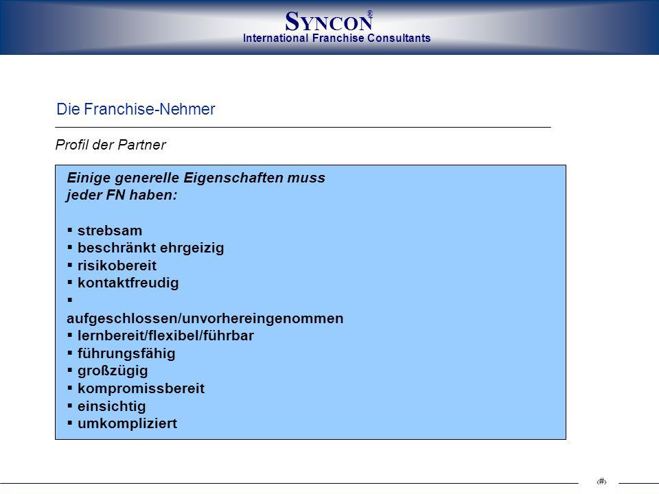 International Franchise Consultants S YNCON ® 10 Einige generelle Eigenschaften muss jeder FN haben: strebsam beschränkt ehrgeizig risikobereit kontak