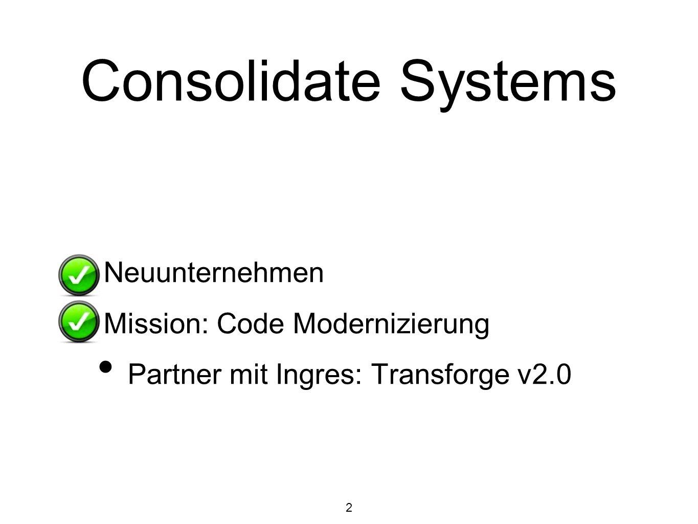 2 Consolidate Systems Neuunternehmen Mission: Code Modernizierung Partner mit Ingres: Transforge v2.0