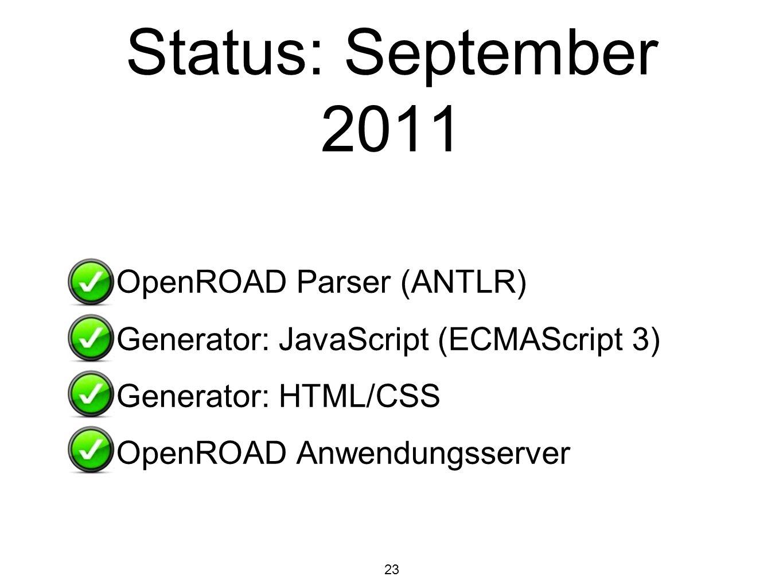 23 Status: September 2011 OpenROAD Parser (ANTLR) Generator: JavaScript (ECMAScript 3) Generator: HTML/CSS OpenROAD Anwendungsserver