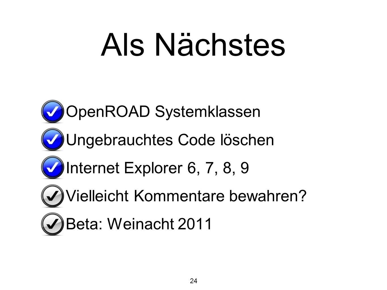 24 Als Nächstes OpenROAD Systemklassen Ungebrauchtes Code löschen Internet Explorer 6, 7, 8, 9 Vielleicht Kommentare bewahren? Beta: Weinacht 2011