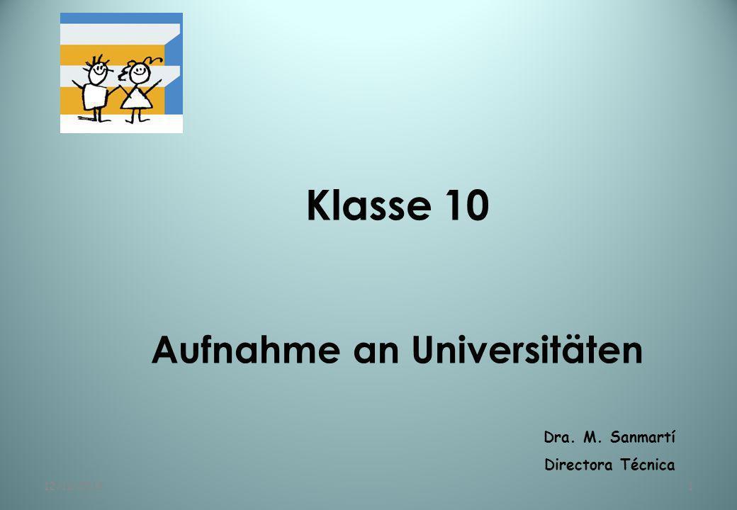 12/11/20131 Klasse 10 Aufnahme an Universitäten Dra. M. Sanmartí Directora Técnica