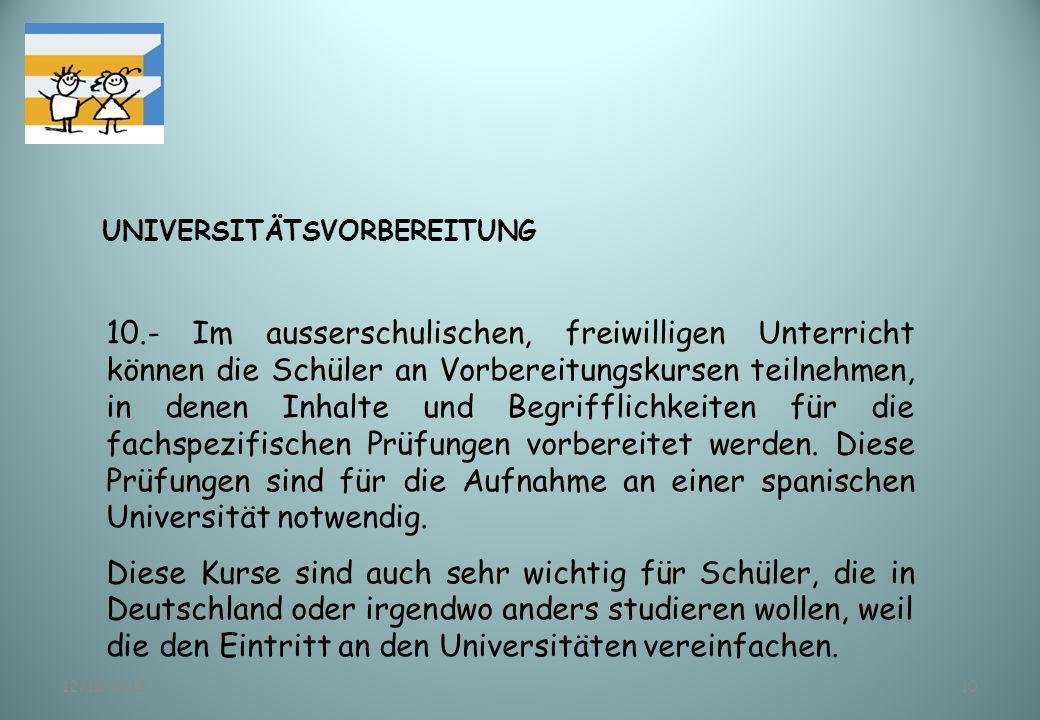 12/11/201310 UNIVERSITÄTSVORBEREITUNG 10.- Im ausserschulischen, freiwilligen Unterricht können die Schüler an Vorbereitungskursen teilnehmen, in dene