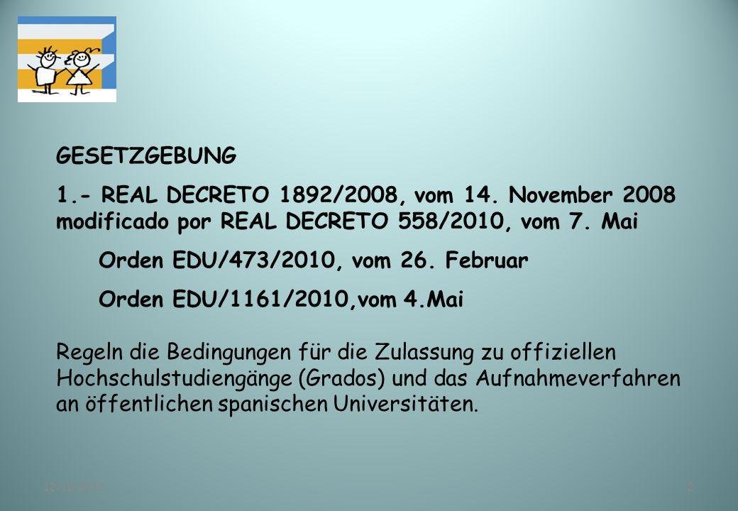 12/11/20132 GESETZGEBUNG 1.- REAL DECRETO 1892/2008, vom 14. November 2008 modificado por REAL DECRETO 558/2010, vom 7. Mai Orden EDU/473/2010, vom 26