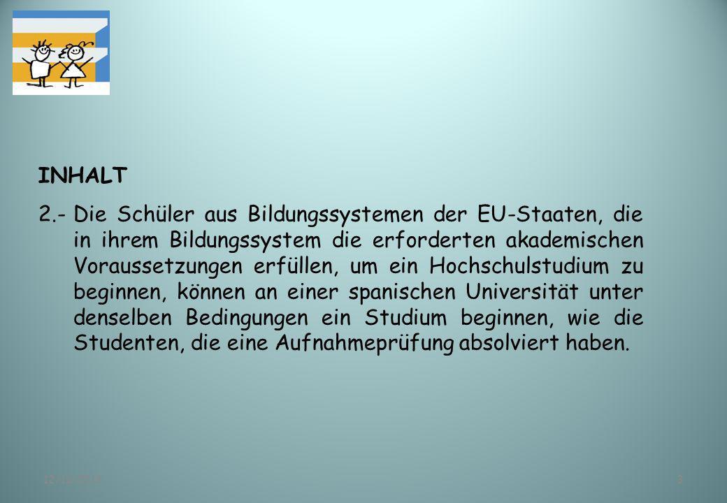12/11/20133 INHALT 2.-Die Schüler aus Bildungssystemen der EU-Staaten, die in ihrem Bildungssystem die erforderten akademischen Voraussetzungen erfüll