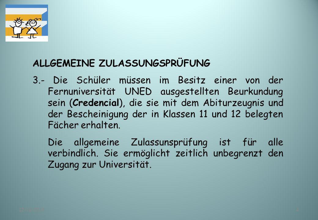 12/11/20134 ALLGEMEINE ZULASSUNGSPRÜFUNG 3.- Die Schüler müssen im Besitz einer von der Fernuniversität UNED ausgestellten Beurkundung sein (Credencia