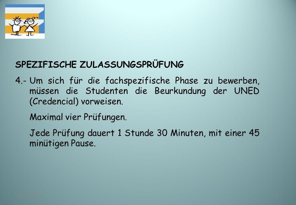 12/11/20135 SPEZIFISCHE ZULASSUNGSPRÜFUNG 4.-Um sich für die fachspezifische Phase zu bewerben, müssen die Studenten die Beurkundung der UNED (Credenc