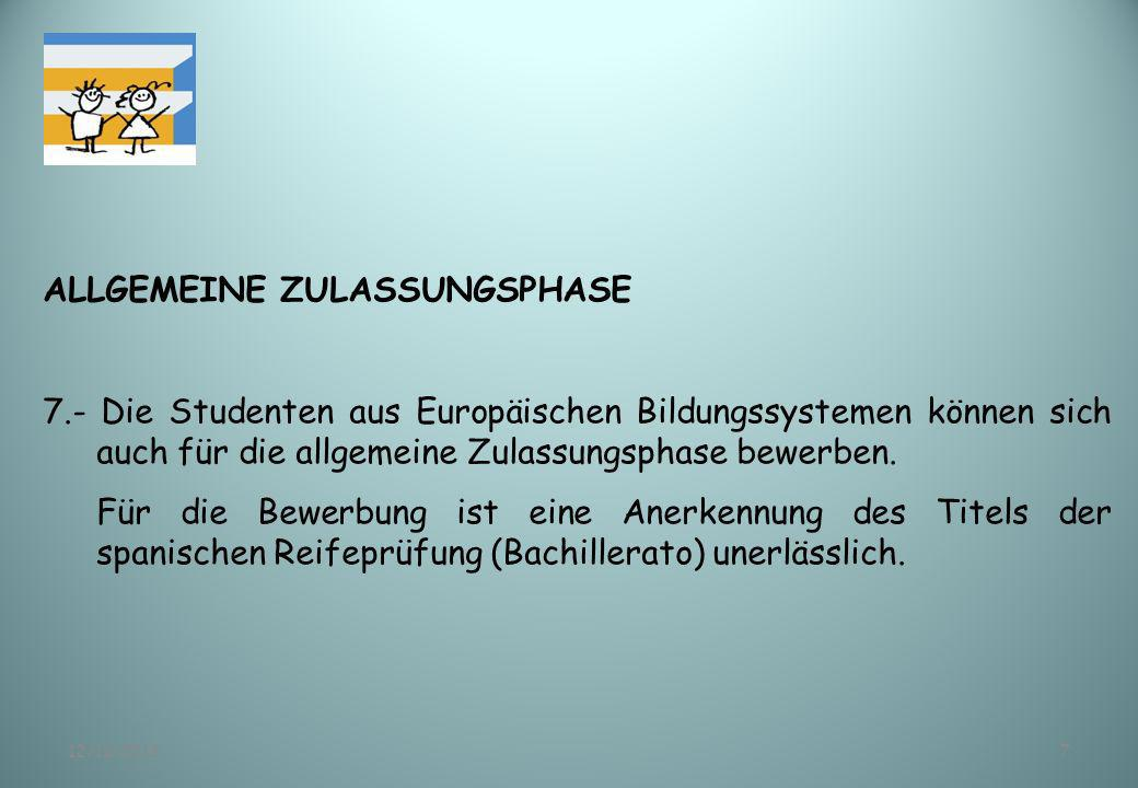 12/11/20137 ALLGEMEINE ZULASSUNGSPHASE 7.- Die Studenten aus Europäischen Bildungssystemen können sich auch für die allgemeine Zulassungsphase bewerbe