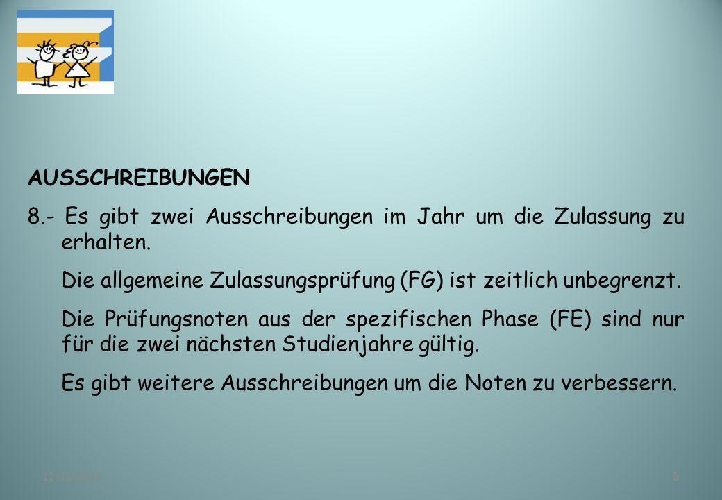 12/11/20138 AUSSCHREIBUNGEN 8.- Es gibt zwei Ausschreibungen im Jahr um die Zulassung zu erhalten. Die allgemeine Zulassungsprüfung (FG) ist zeitlich