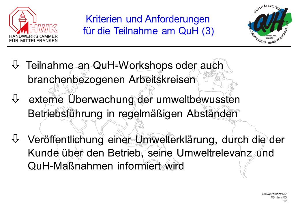 Umweltallianz MV 06. Juni 03 12 Teilnahme an QuH-Workshops oder auch branchenbezogenen Arbeitskreisen externe Überwachung der umweltbewussten Betriebs