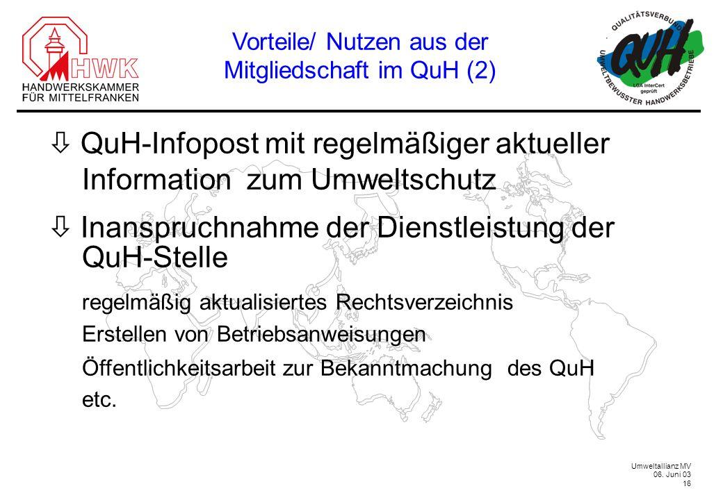 Umweltallianz MV 06. Juni 03 16 Vorteile/ Nutzen aus der Mitgliedschaft im QuH (2) QuH-Infopost mit regelmäßiger aktueller Information zum Umweltschut