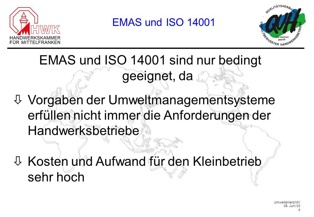 Umweltallianz MV 06. Juni 03 4 EMAS und ISO 14001 sind nur bedingt geeignet, da òVorgaben der Umweltmanagementsysteme erfüllen nicht immer die Anforde