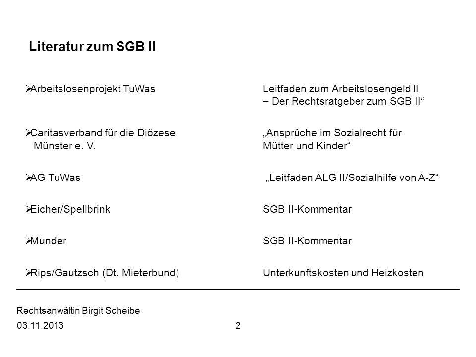 Rechtsanwältin Birgit Scheibe Bundesagentur für Arbeit, Fachliche Hinweise SGB II, http://www.arbeitsagentur.de/nn_166486/zentraler-Content/A01-Allgemein- Info/A015-Oeffentlichkeitsarbeit/Allgemein/IW-SGB-II-Fachliche-Hinweise.html.