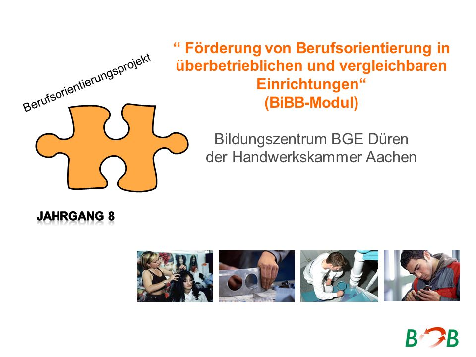 Förderung von Berufsorientierung in überbetrieblichen und vergleichbaren Einrichtungen (BiBB-Modul) Bildungszentrum BGE Düren der Handwerkskammer Aach