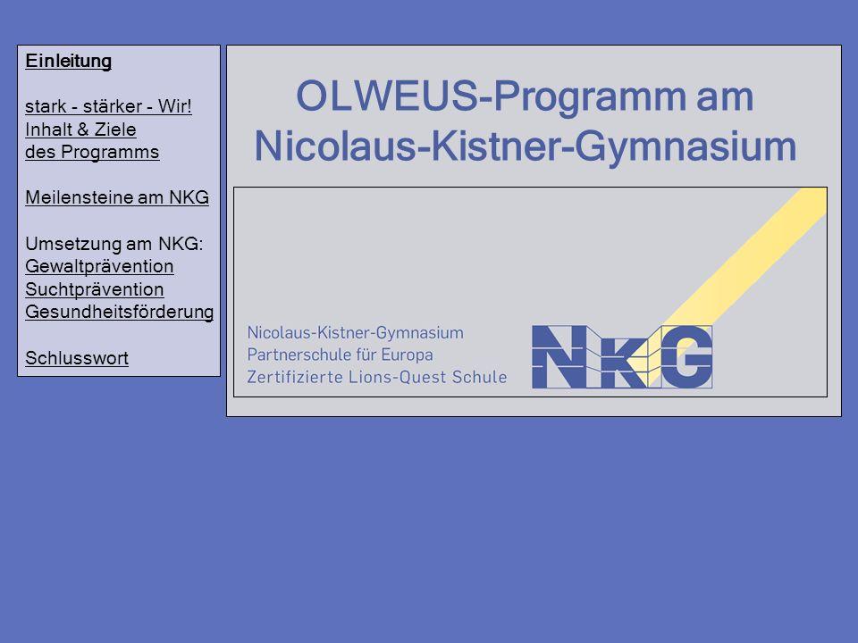 OLWEUS-Programm am Nicolaus-Kistner-Gymnasium Einleitung stark - stärker - Wir! Inhalt & Ziele des Programms Meilensteine am NKG Umsetzung am NKG: Gew