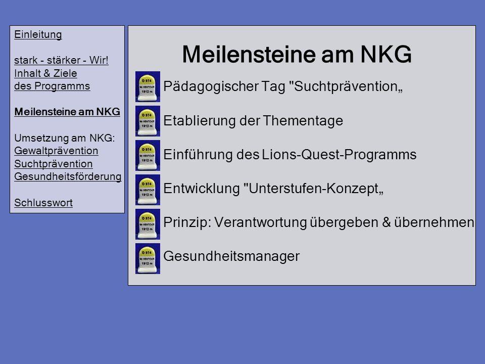 Meilensteine am NKG Einleitung stark - stärker - Wir! Inhalt & Ziele des Programms Meilensteine am NKG Umsetzung am NKG: Gewaltprävention Suchtprävent