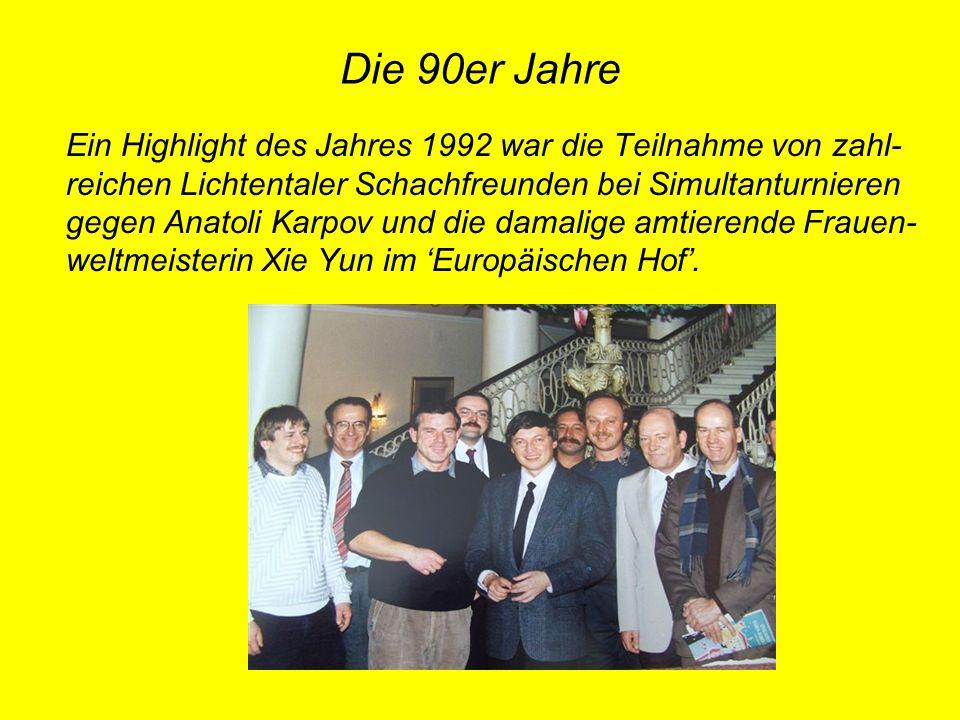 Die 90er Jahre Ein Highlight des Jahres 1992 war die Teilnahme von zahl- reichen Lichtentaler Schachfreunden bei Simultanturnieren gegen Anatoli Karpo