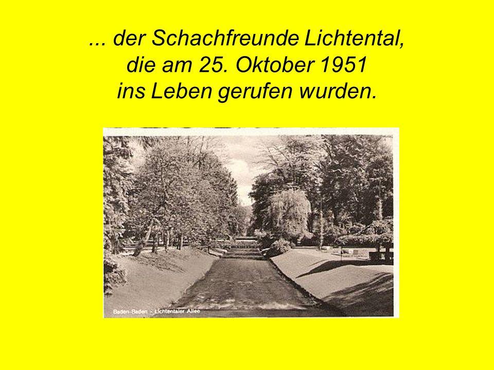 ... der Schachfreunde Lichtental, die am 25. Oktober 1951 ins Leben gerufen wurden.