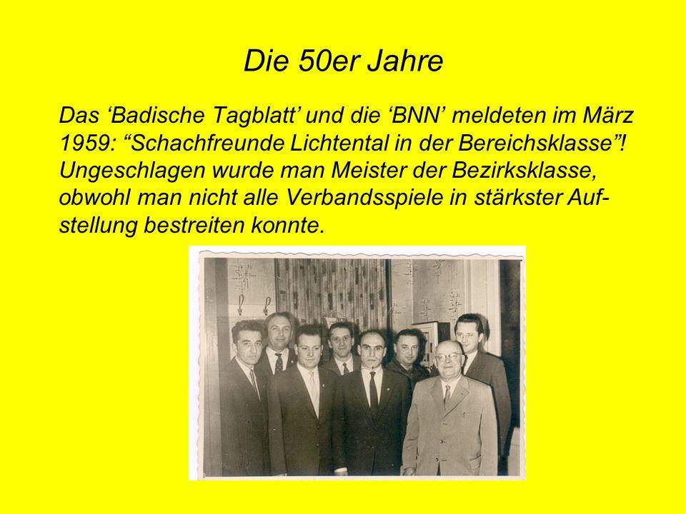 Die 50er Jahre Das Badische Tagblatt und die BNN meldeten im März 1959: Schachfreunde Lichtental in der Bereichsklasse! Ungeschlagen wurde man Meister