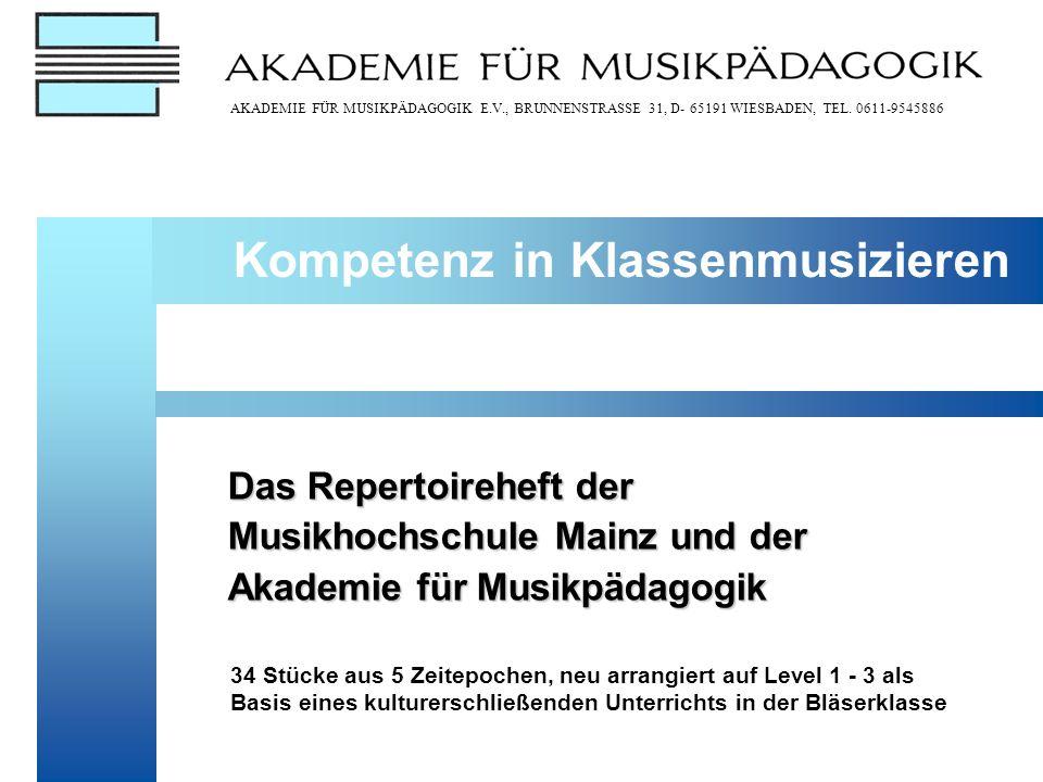 AKADEMIE FÜR MUSIKPÄDAGOGIK E.V., BRUNNENSTRASSE 31, D- 65191 WIESBADEN, TEL. 0611-9545886 BLÄSER?KLASSE! Das Repertoireheft der Musikhochschule Mainz