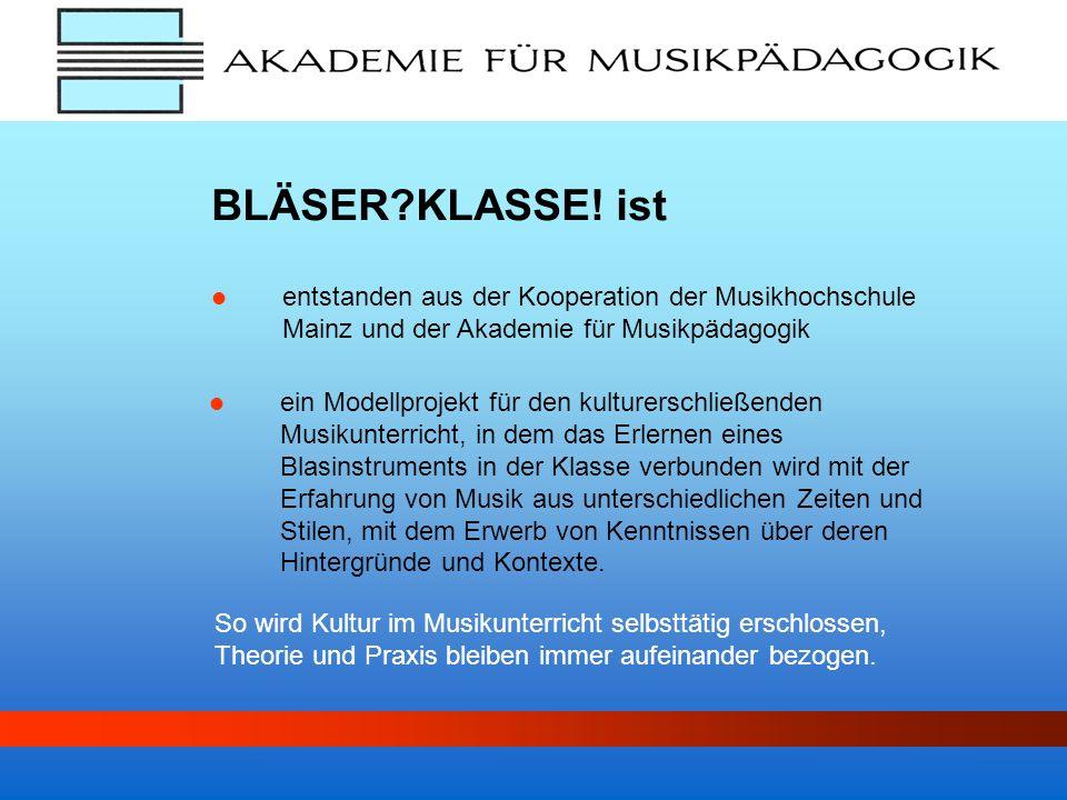 entstanden aus der Kooperation der Musikhochschule Mainz und der Akademie für Musikpädagogik BLÄSER?KLASSE! ist ein Modellprojekt für den kulturerschl