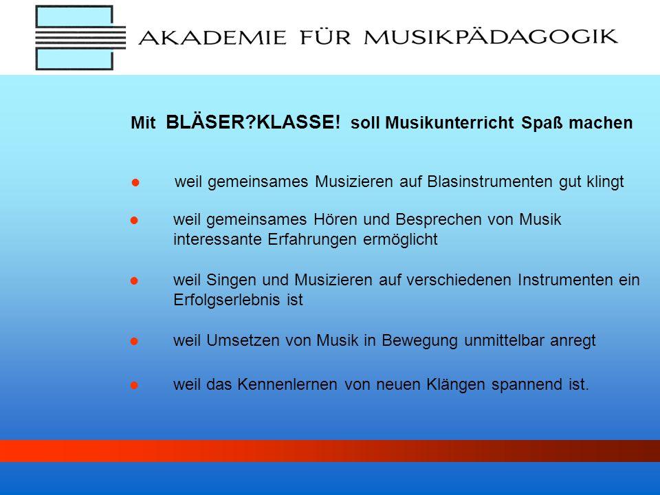 weil gemeinsames Musizieren auf Blasinstrumenten gut klingt Mit BLÄSER?KLASSE! soll Musikunterricht Spaß machen weil gemeinsames Hören und Besprechen