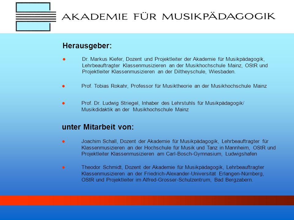 Herausgeber: Prof. Dr. Ludwig Striegel, Inhaber des Lehrstuhls für Musikpädagogik/ Musikdidaktik an der Musikhochschule Mainz Prof. Tobias Rokahr, Pro