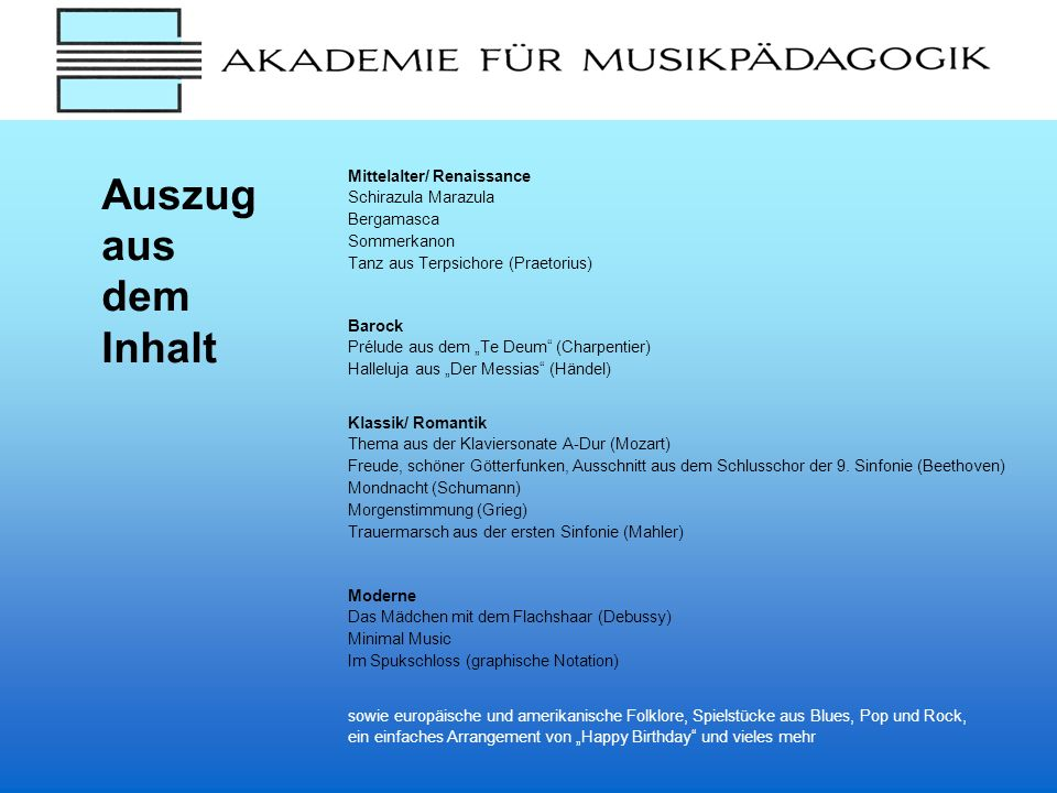 Auszug aus dem Inhalt Mittelalter/ Renaissance Schirazula Marazula Bergamasca Sommerkanon Tanz aus Terpsichore (Praetorius) Barock Prélude aus dem Te