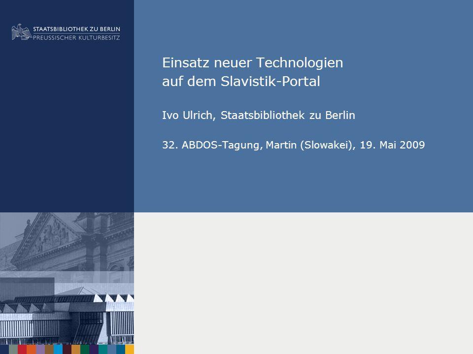 Einsatz neuer Technologien auf dem Slavistik-Portal Ivo Ulrich, Staatsbibliothek zu Berlin 32.