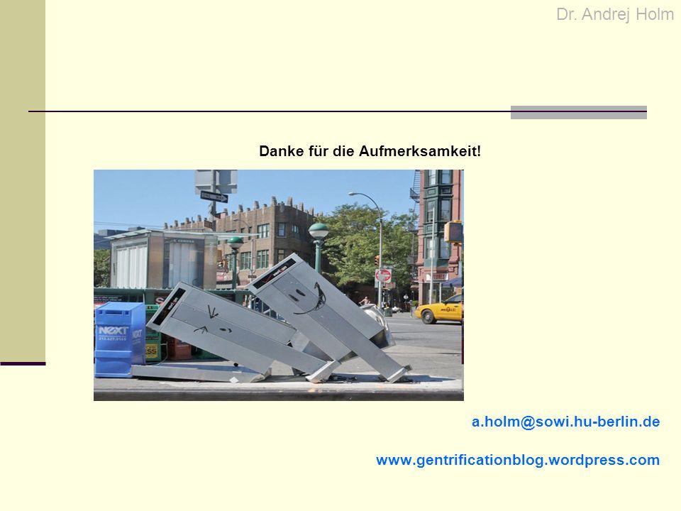 Danke für die Aufmerksamkeit! a.holm@sowi.hu-berlin.de www.gentrificationblog.wordpress.com Dr. Andrej Holm