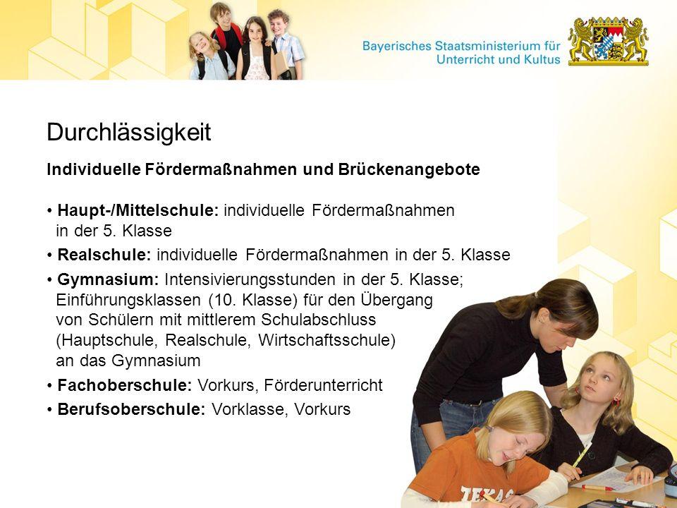 Durchlässigkeit Individuelle Fördermaßnahmen und Brückenangebote Haupt-/Mittelschule: individuelle Fördermaßnahmen in der 5. Klasse Realschule: indivi