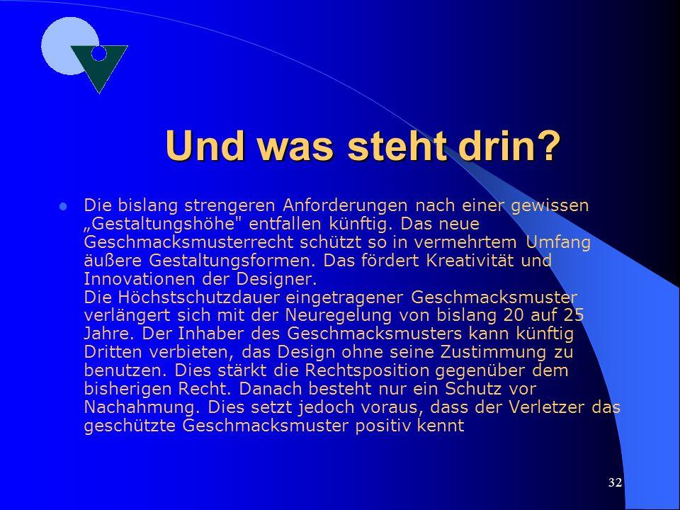 31 Wie geht es weiter..? Reform des DE Geschmacksmusters Der Gesetzentwurf setzt die Richtlinie 98/71/EG des Europäischen Parlaments und des Rates vom