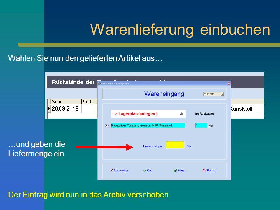 Warenlieferung einbuchen Wählen Sie nun den gelieferten Artikel aus… …und geben die Liefermenge ein Der Eintrag wird nun in das Archiv verschoben