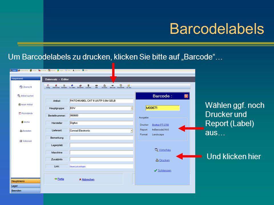 Barcodelabels Um Barcodelabels zu drucken, klicken Sie bitte auf Barcode… Wählen ggf. noch Drucker und Report (Label) aus… Und klicken hier