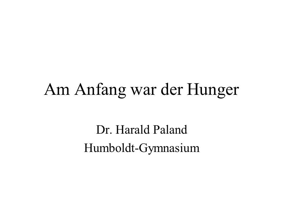 Am Anfang war der Hunger Dr. Harald Paland Humboldt-Gymnasium