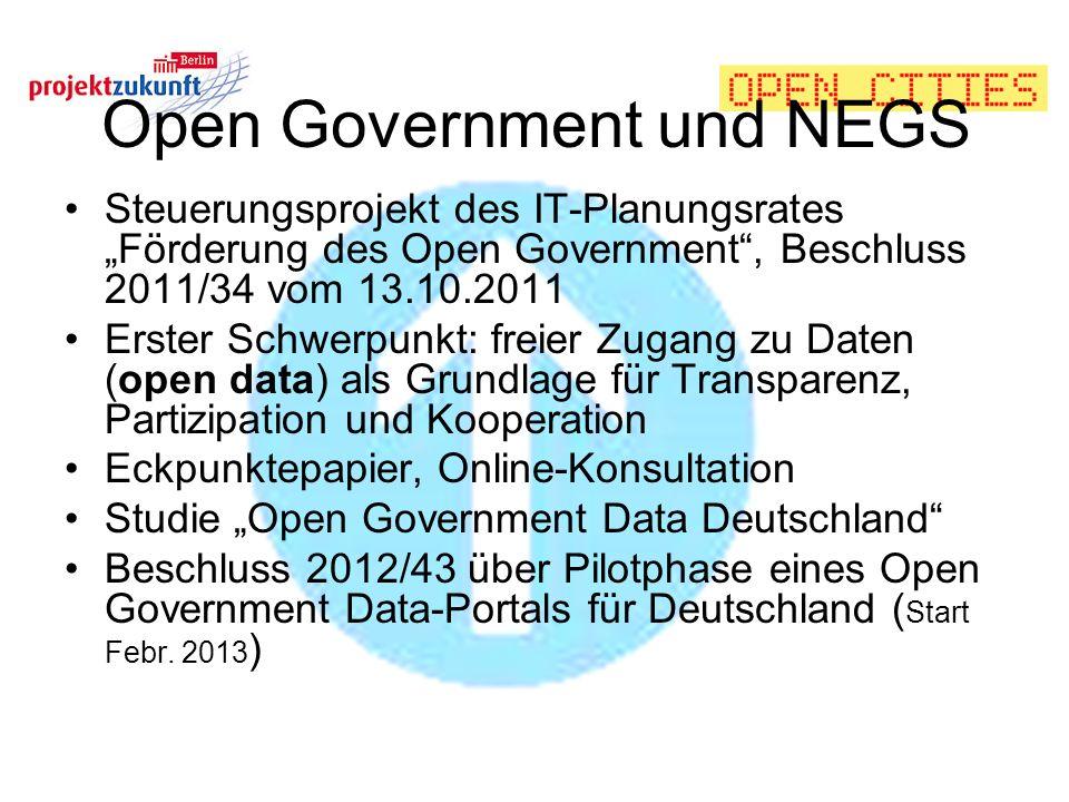 Open Government und NEGS Steuerungsprojekt des IT-Planungsrates Förderung des Open Government, Beschluss 2011/34 vom 13.10.2011 Erster Schwerpunkt: fr
