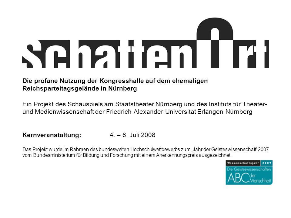 Die profane Nutzung der Kongresshalle auf dem ehemaligen Reichsparteitagsgelände in Nürnberg Ein Projekt des Schauspiels am Staatstheater Nürnberg und