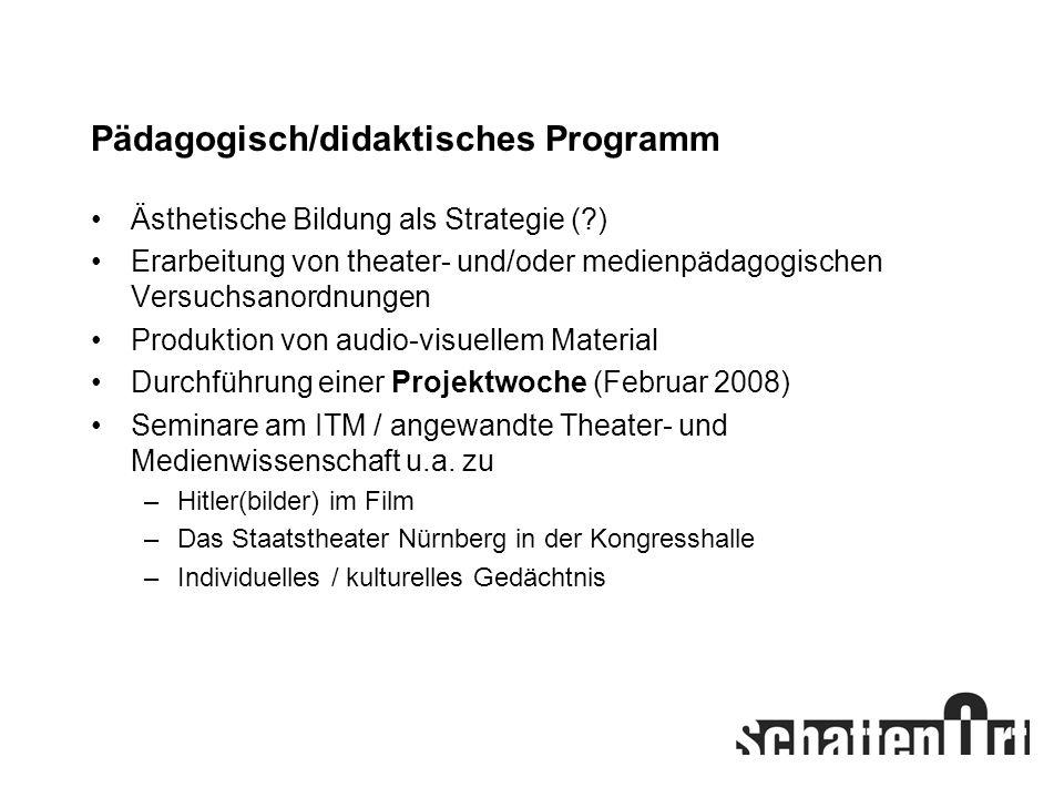 Pädagogisch/didaktisches Programm Ästhetische Bildung als Strategie (?) Erarbeitung von theater- und/oder medienpädagogischen Versuchsanordnungen Prod