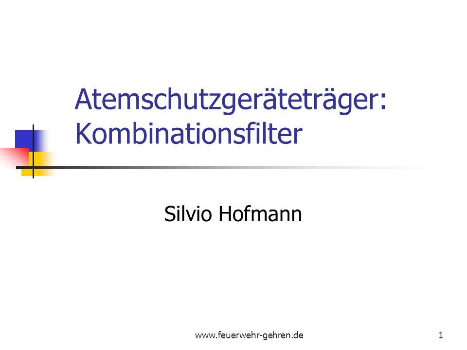 www.feuerwehr-gehren.de1 Atemschutzgeräteträger: Kombinationsfilter Silvio Hofmann