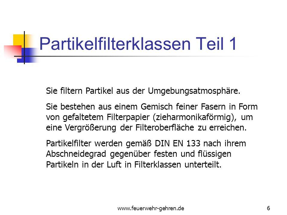 www.feuerwehr-gehren.de6 Partikelfilterklassen Teil 1 Sie filtern Partikel aus der Umgebungsatmosphäre.
