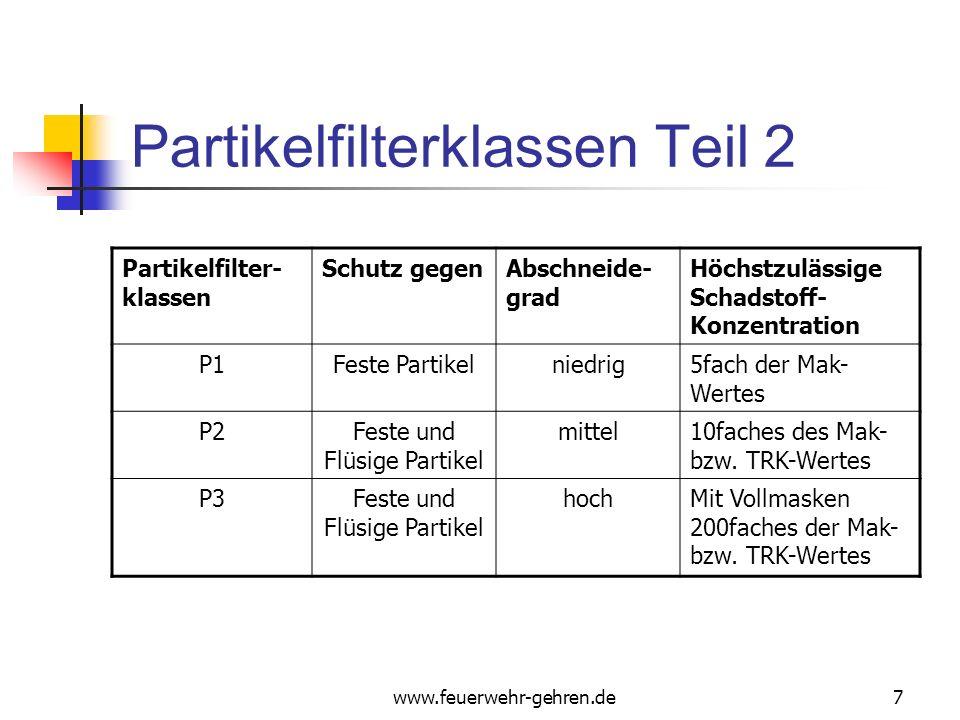 www.feuerwehr-gehren.de7 Partikelfilterklassen Teil 2 Partikelfilter- klassen Schutz gegenAbschneide- grad Höchstzulässige Schadstoff- Konzentration P1Feste Partikelniedrig5fach der Mak- Wertes P2Feste und Flüsige Partikel mittel10faches des Mak- bzw.