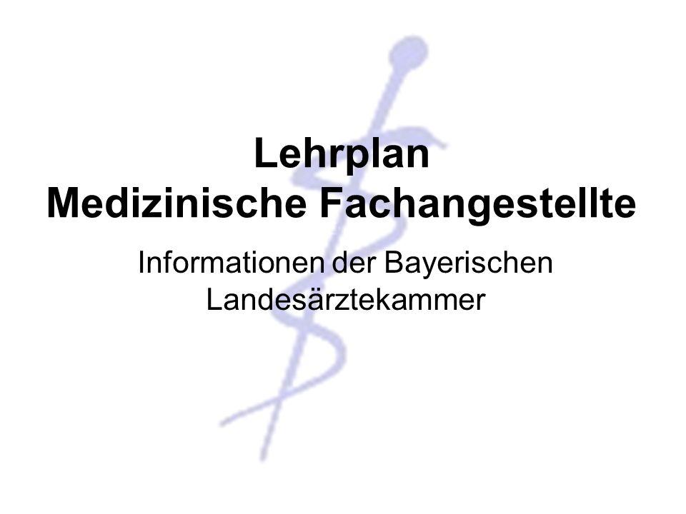 Lehrplan Medizinische Fachangesellte Lehrplan Medizinische Fachangestellte Informationen der Bayerischen Landesärztekammer