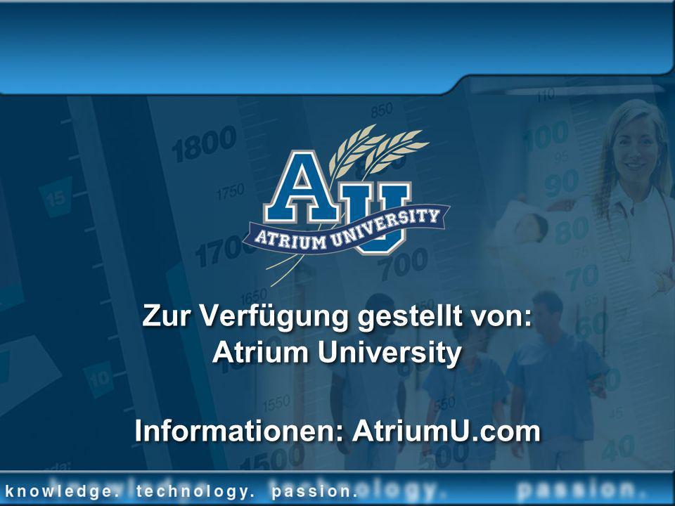 Zur Verfügung gestellt von: Atrium University Informationen: AtriumU.com Zur Verfügung gestellt von: Atrium University Informationen: AtriumU.com