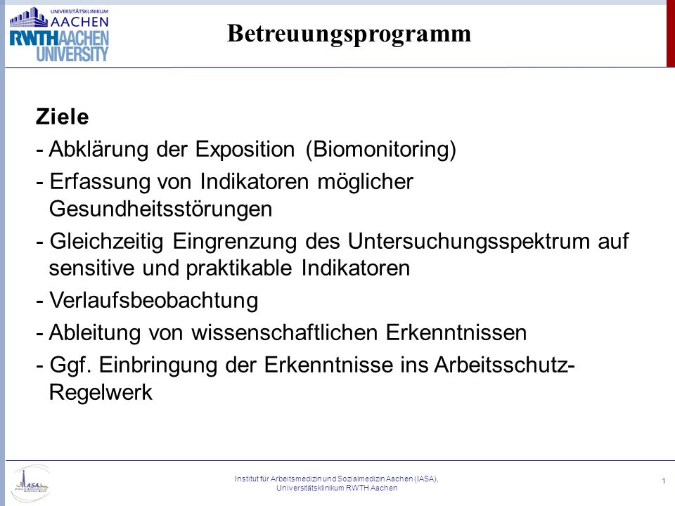 Institut für Arbeitsmedizin und Sozialmedizin Aachen (IASA), Universitätsklinikum RWTH Aachen 1 Betreuungsprogramm Ziele - Abklärung der Exposition (B