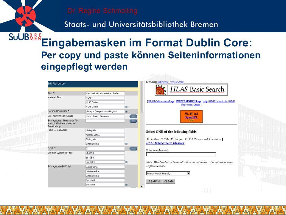 Eingabemasken im Format Dublin Core: Per copy und paste können Seiteninformationen eingepflegt werden Dr. Regine Schmolling