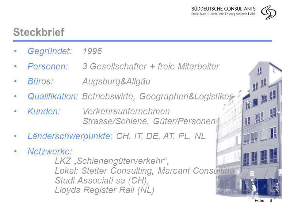 Division Personenverkehr Folie 8 Steckbrief Gegründet: 1996 Personen: 3 Gesellschafter + freie Mitarbeiter Büros:Augsburg&Allgäu Qualifikation: Betrie