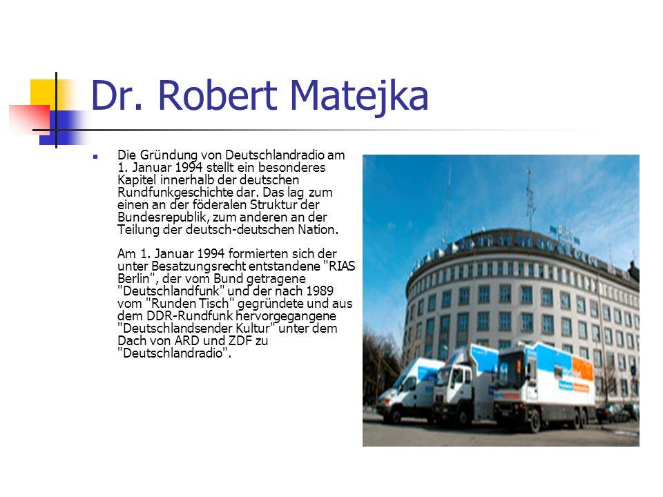 Dr. Robert Matejka Die Gründung von Deutschlandradio am 1. Januar 1994 stellt ein besonderes Kapitel innerhalb der deutschen Rundfunkgeschichte dar. D