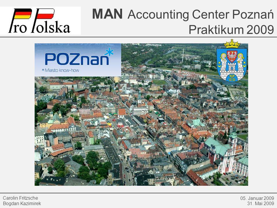MAN Accounting Center Poznań Praktikum 2009 05. Januar 2009 31. Mai 2009 Carolin Fritzsche Bogdan Kazimirek Posen die Stadt