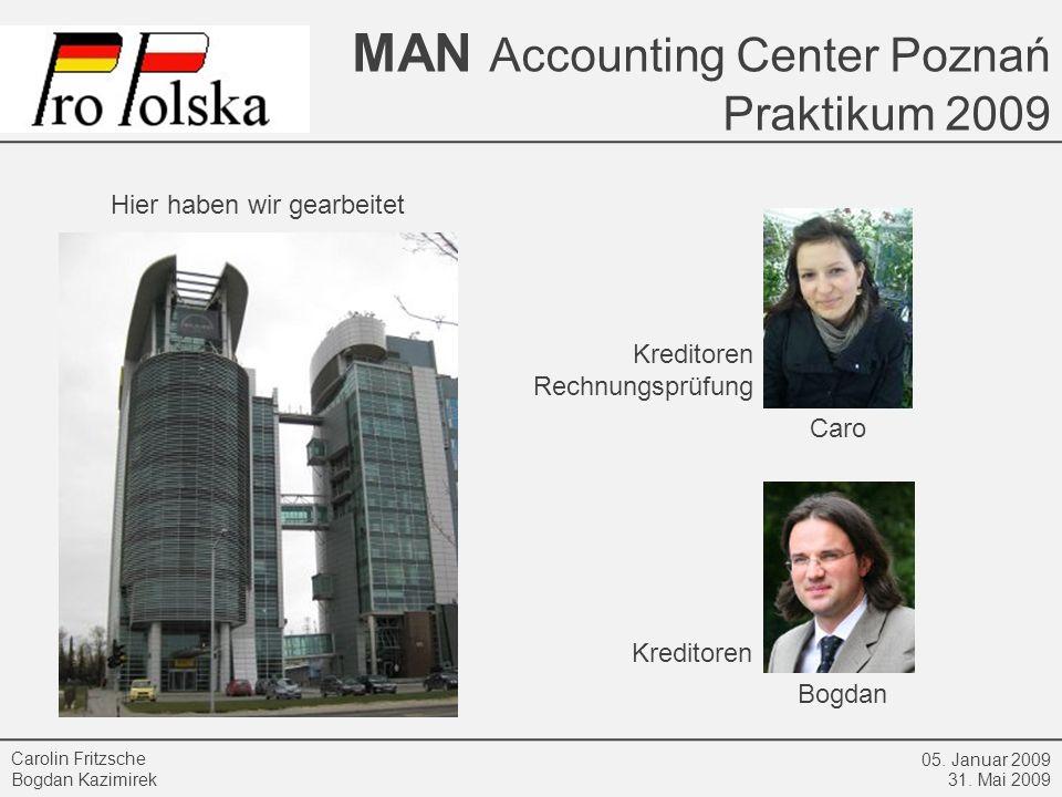 MAN Accounting Center Poznań Praktikum 2009 05. Januar 2009 31. Mai 2009 Carolin Fritzsche Bogdan Kazimirek Caro Bogdan Hier haben wir gearbeitet Kred