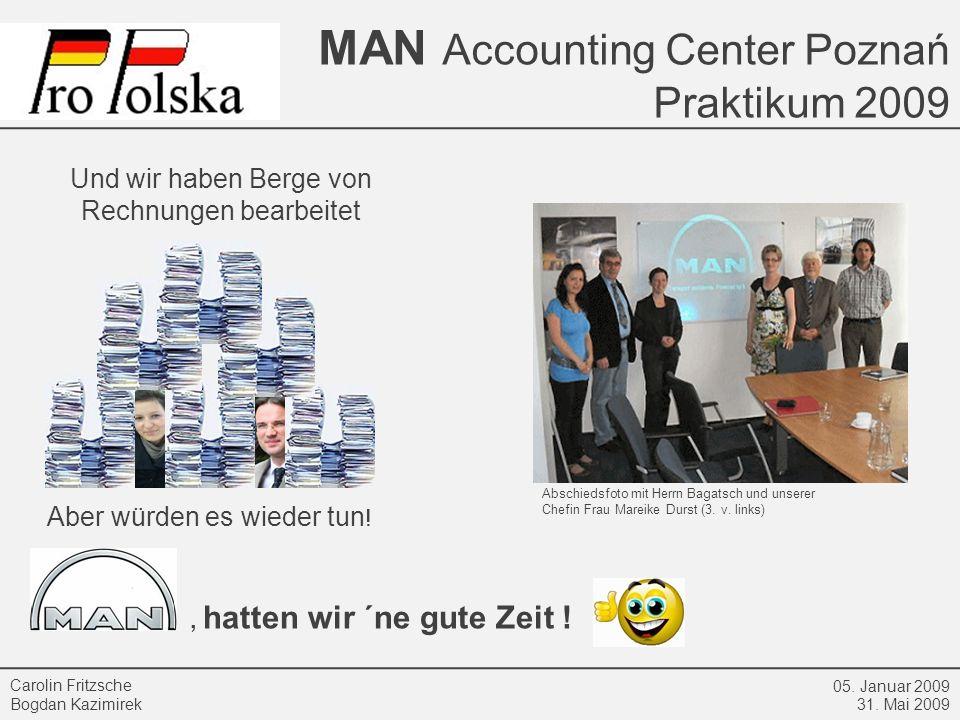 MAN Accounting Center Poznań Praktikum 2009 05. Januar 2009 31. Mai 2009 Carolin Fritzsche Bogdan Kazimirek Und wir haben Berge von Rechnungen bearbei