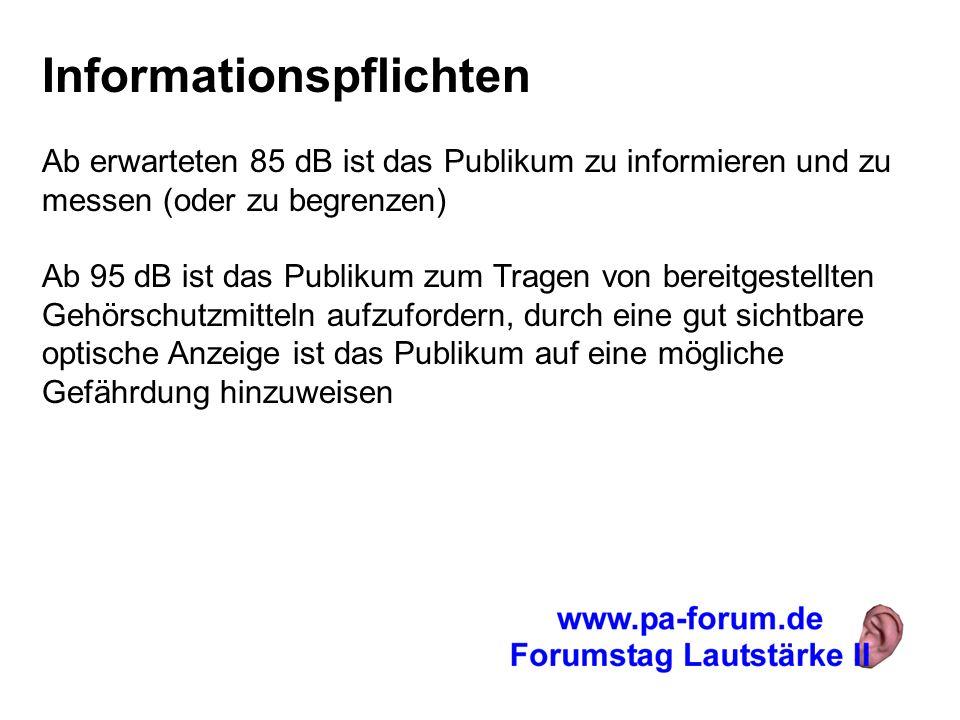Informationspflichten Ab erwarteten 85 dB ist das Publikum zu informieren und zu messen (oder zu begrenzen) Ab 95 dB ist das Publikum zum Tragen von b